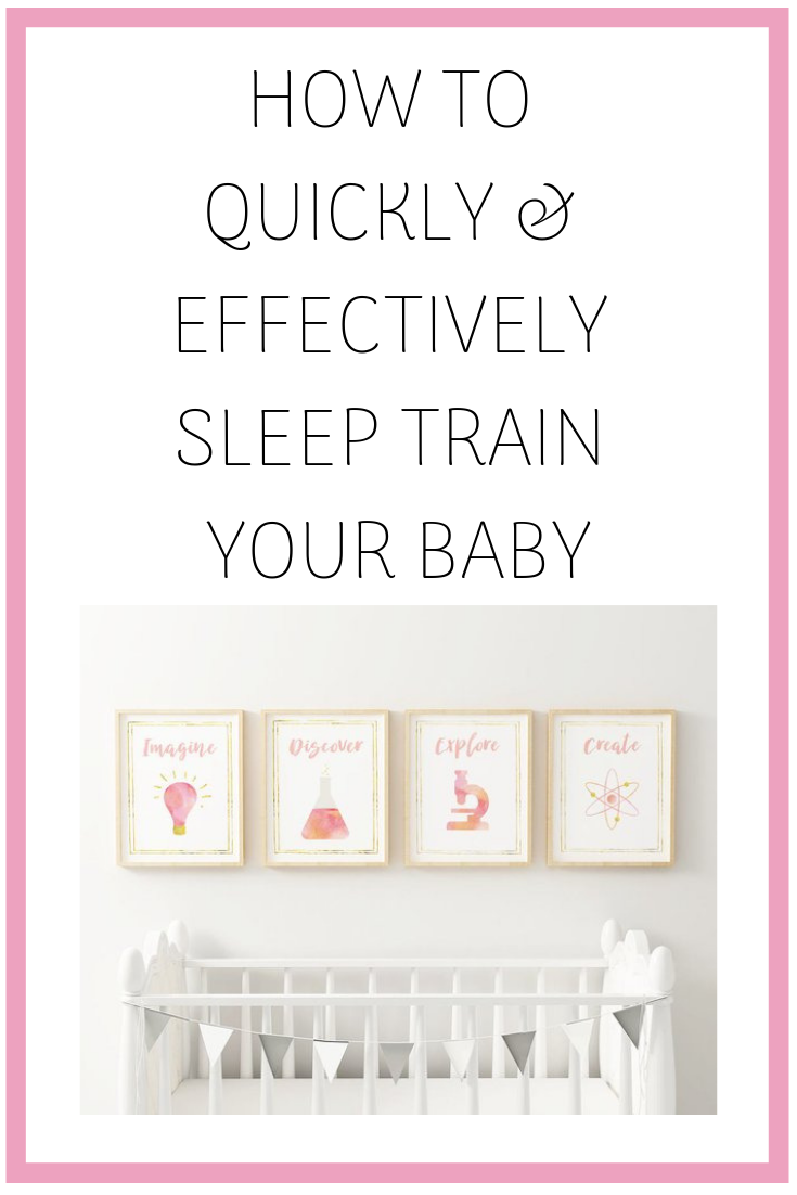 how to quickly and effectively sleep train your baby