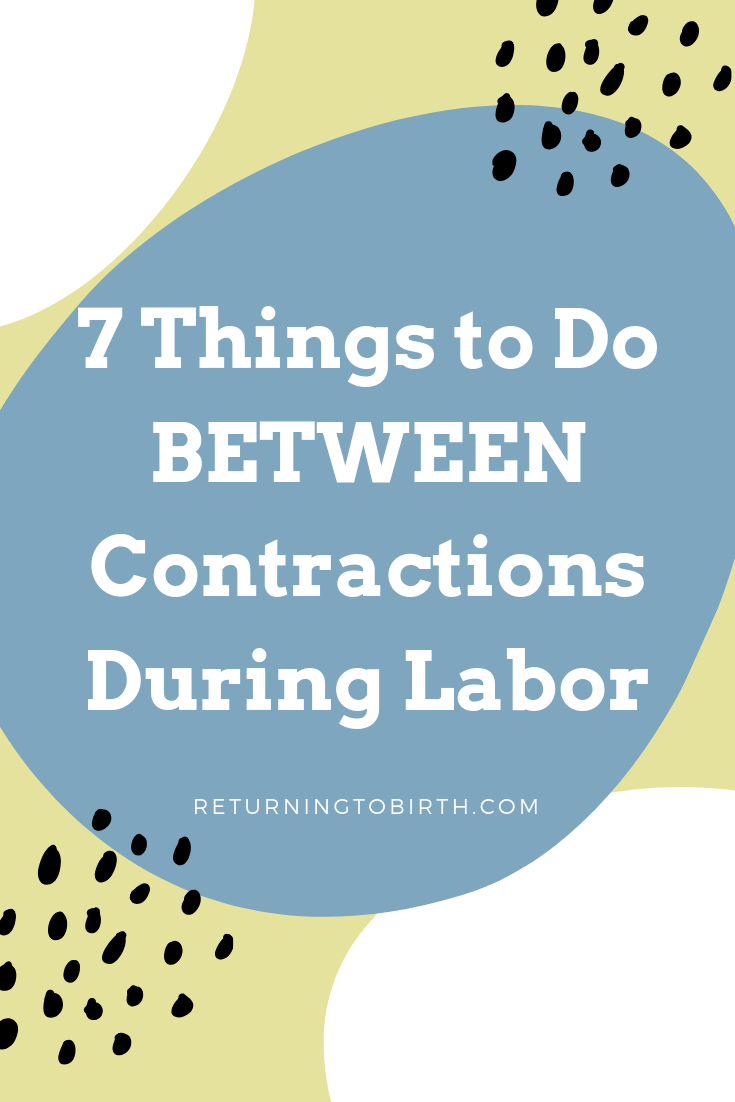 Much of the labor preparation resources I've come across are all about how to get through contractions: comfort measures, breathing techniques, positions, etc. What about what you should be doing in between contractions? Labor is a lot of work and it can be exhausting! Here are 7 things to do between contractions to keep you focused, relaxed, and ready to meet your baby! #laboranddelivery