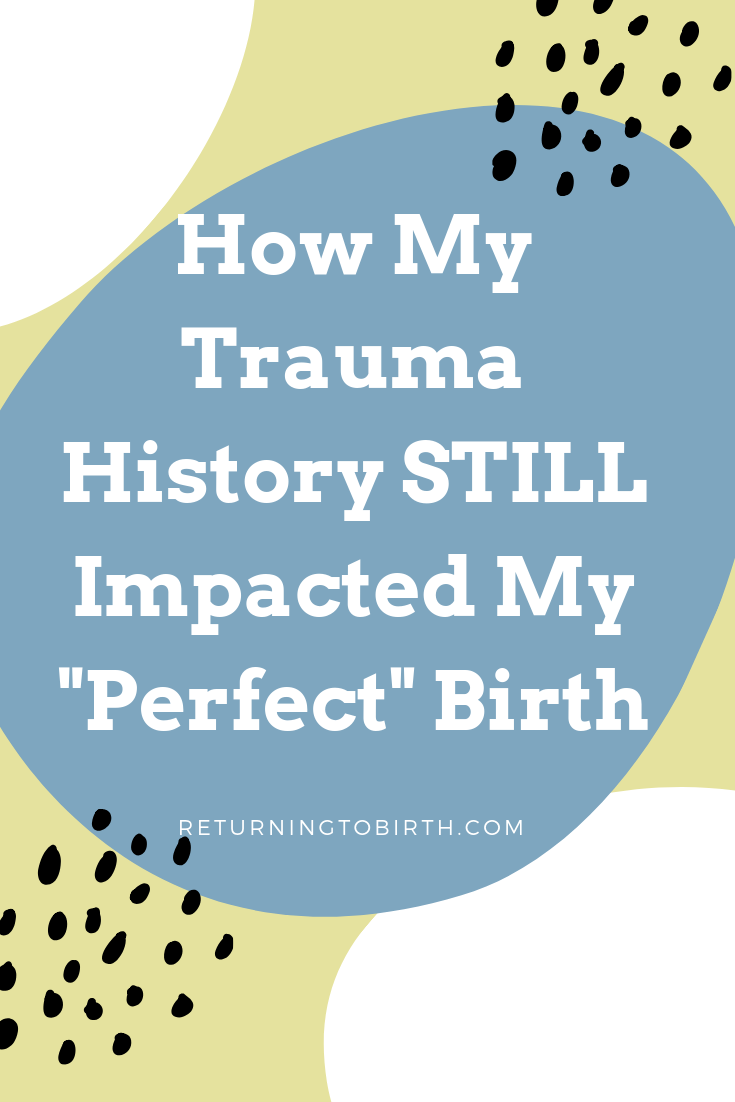 """How my trauma history impacted my """"perfect"""" birth and why it doesn't have to for you too. There is a strong connection between prior trauma/abuse and childbirth so you have to be prepared. No one wants their abuse history to hijack their birth experience. #abusesurvivor #traumainformed #childbirth"""