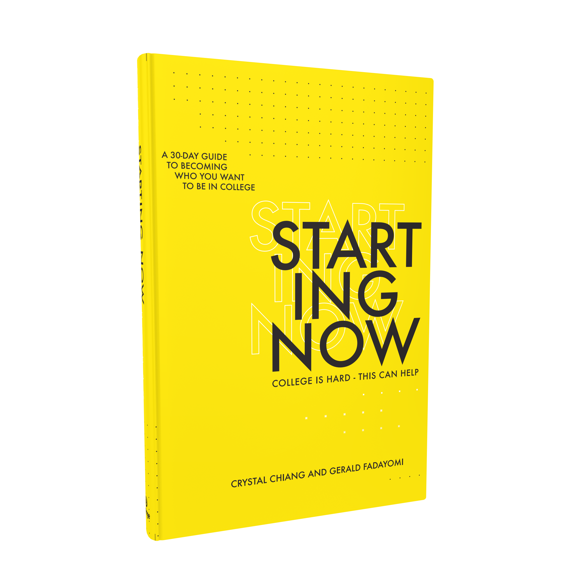 STARTING NOW - a 30 day guide to becoming who you want to be in college.