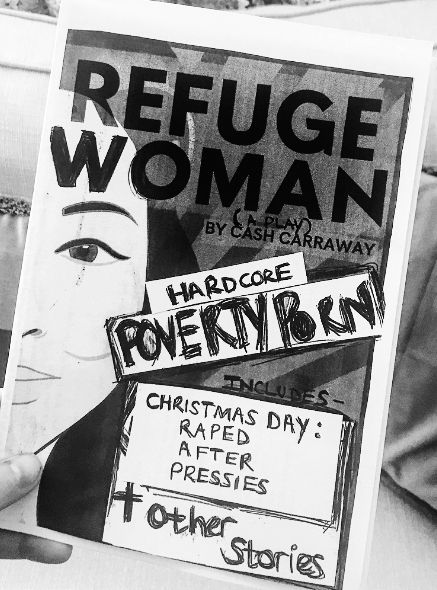 Refuge Woman: A Fucking Fictional Play & Other Poverty Porn Stories was published in a limited run of 700 by Gutter Press in November 2018. All copies SOLD OUT.