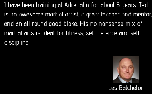 I started attending Adrenalin as an adult with no previous martial arts training and from day one I have always felt welcome and supported by not only Ted but everyone else in the classes. Ted is passionate and knowl.png