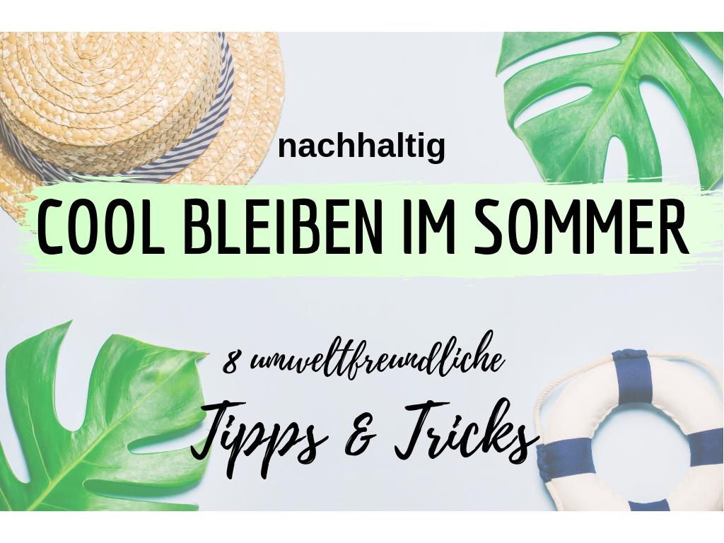 nachhaltig cool bleiben im Sommer umwetlfreundliche Tipps & Tricks(1).png