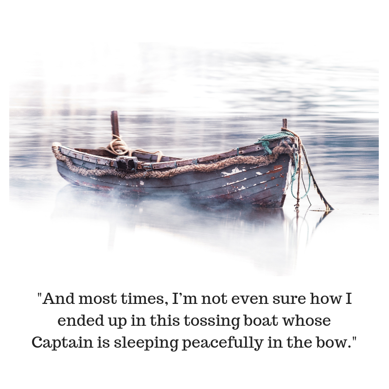 And most times, I'm not even sure how I ended up in this tossing boat whose Captain is sleeping peacefully in the bow.png