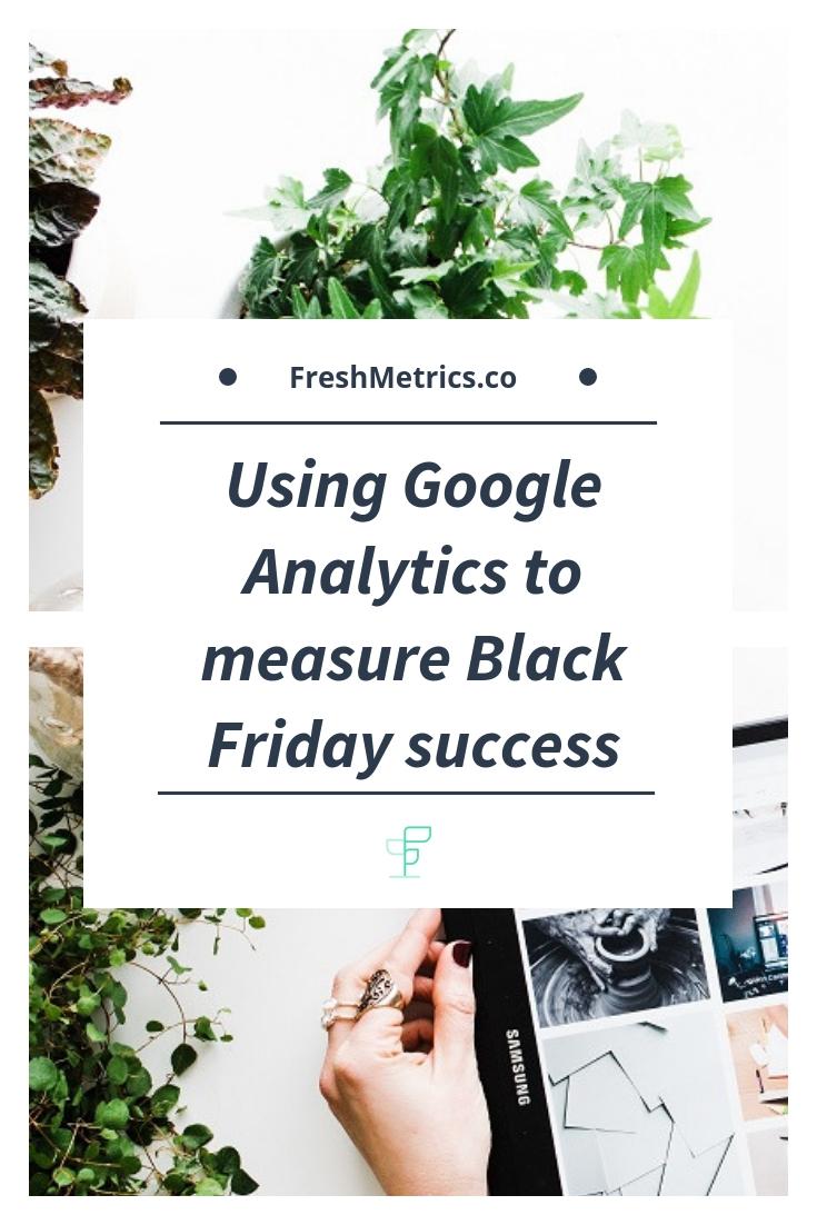 Blog - Using Google Analytics to measure black friday success.jpg