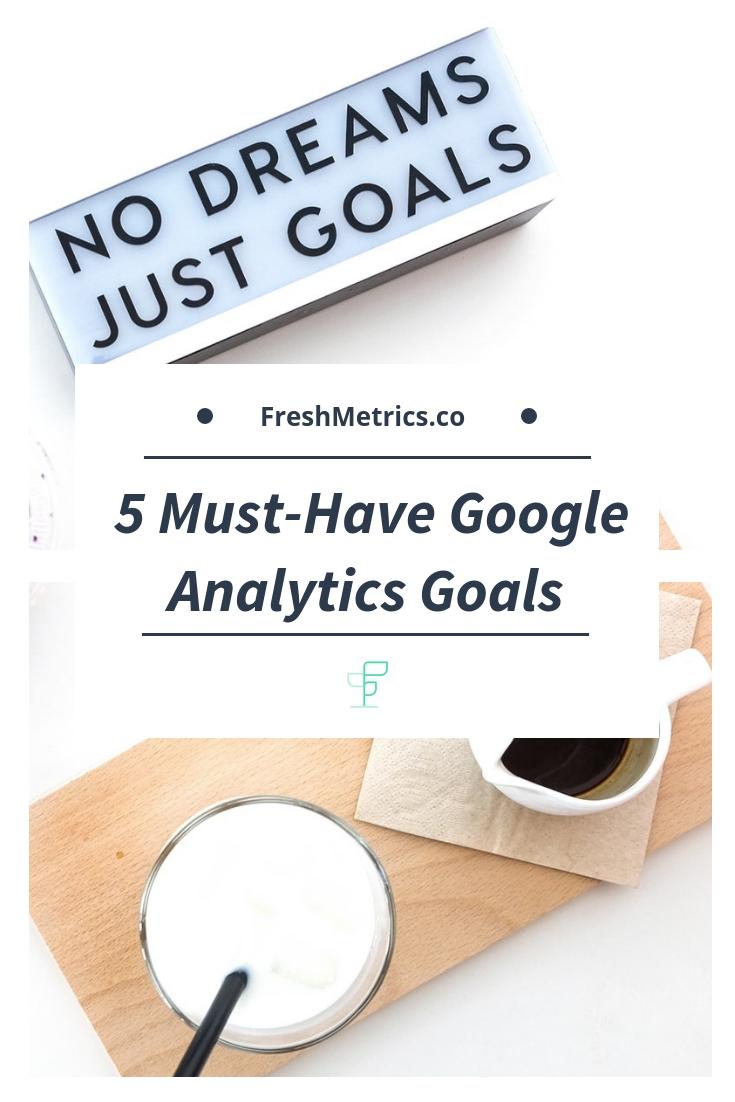Blog - 5 Must have Google Analytics Goals.jpg