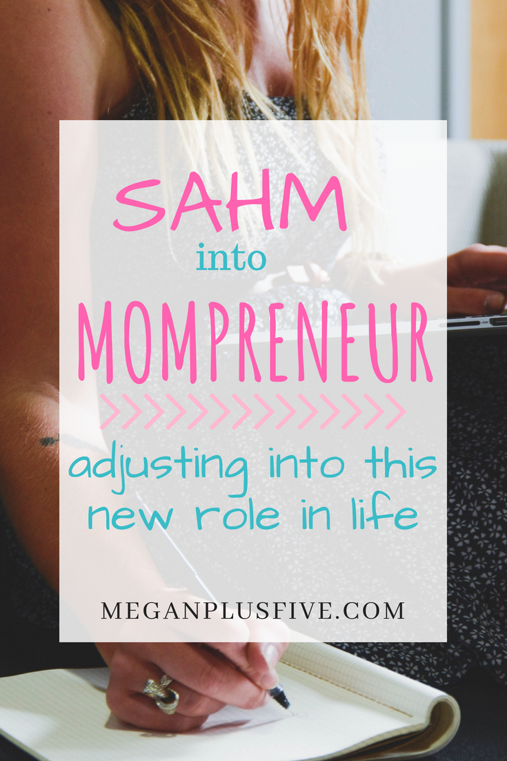 SAHM into mompreneur, adjusting into the new role