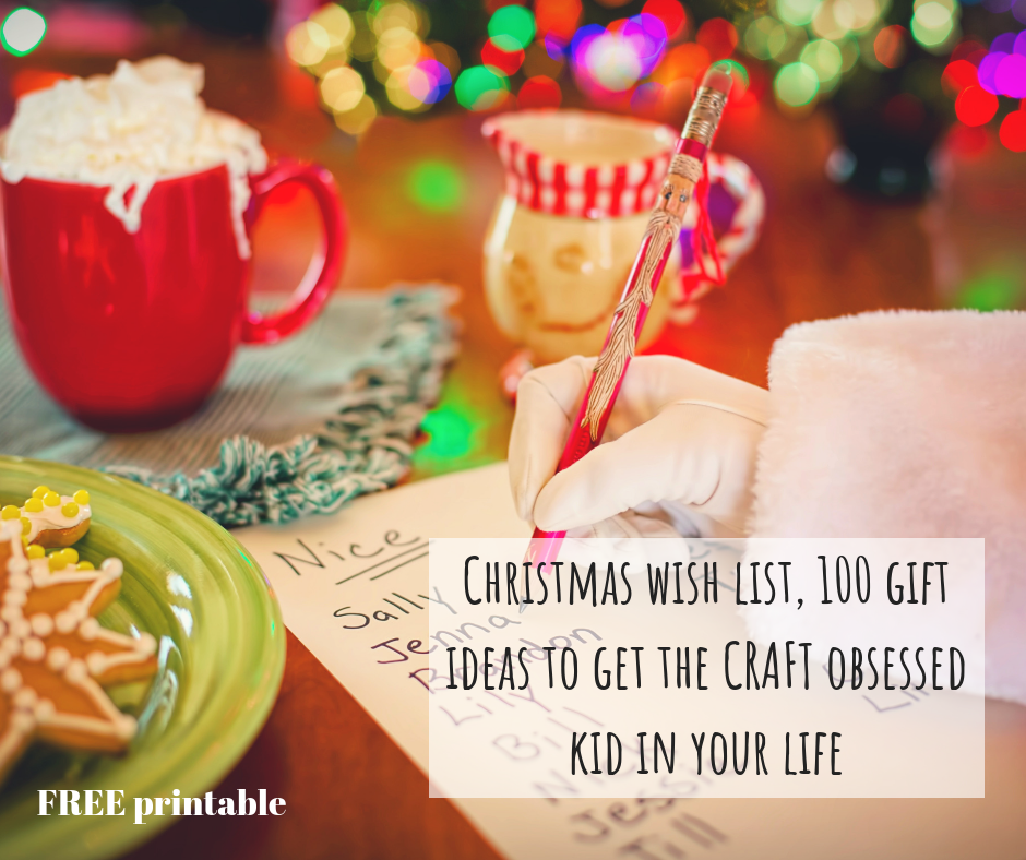 Christmas wish list, 100 gift ideas to get the CRAFT obsessed kid in your life