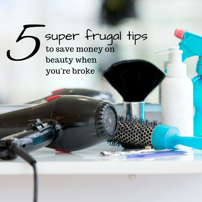 5 super frugal ways to save money on beauty when you're broke