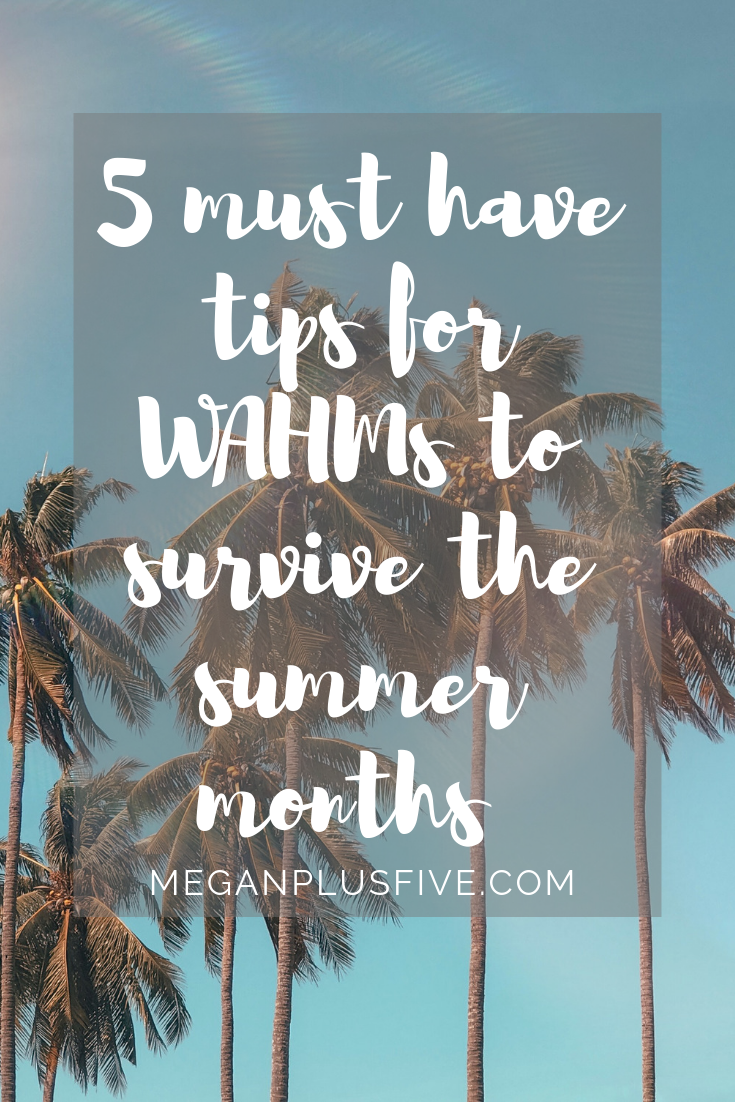 5 must have tips for WAHMs to survive the summer months