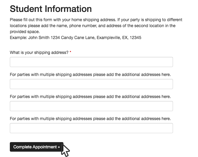 To complete booking: - Enter shipping address/s in the Student Information section then select Complete Appointment.