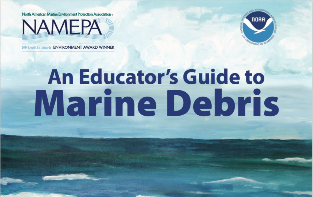 NOAA:An Educator's Guide to Marine Debris - Click here to access a variety of resources including videos, workbooks, activities and unit plans for educators.
