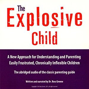 The Explosive Child:A New Approach for Understanding and Parenting Easily Frustrated, Chronically Inflexible Children