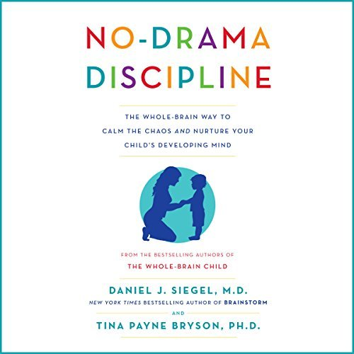 No-Drama Discipline:The Whole-Brain Way to Calm the Chaos and Nurture Your Child's Developing Mind