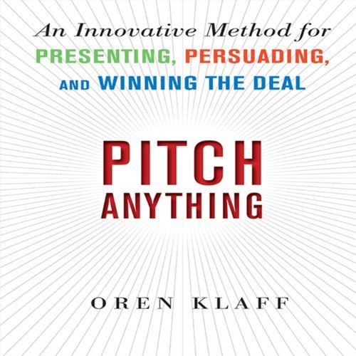 Pitch Anything:An Innovative Method for Presenting, Persuading, and Winning the Deal