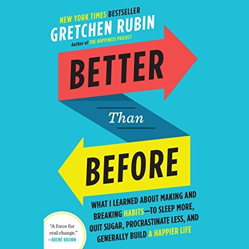 Better Than Before:Mastering the Habits of Our Everyday Lives