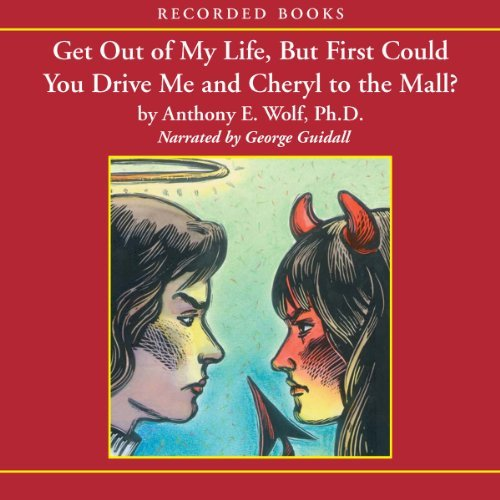 Get Out of My Life, But First Could You Drive Me and Cheryl to the Mall?:A Parent's Guide to the New Teenager