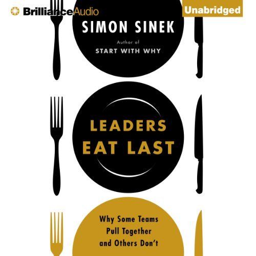 Leaders Eat Last:Why Some Teams Pull Together and Others Don't