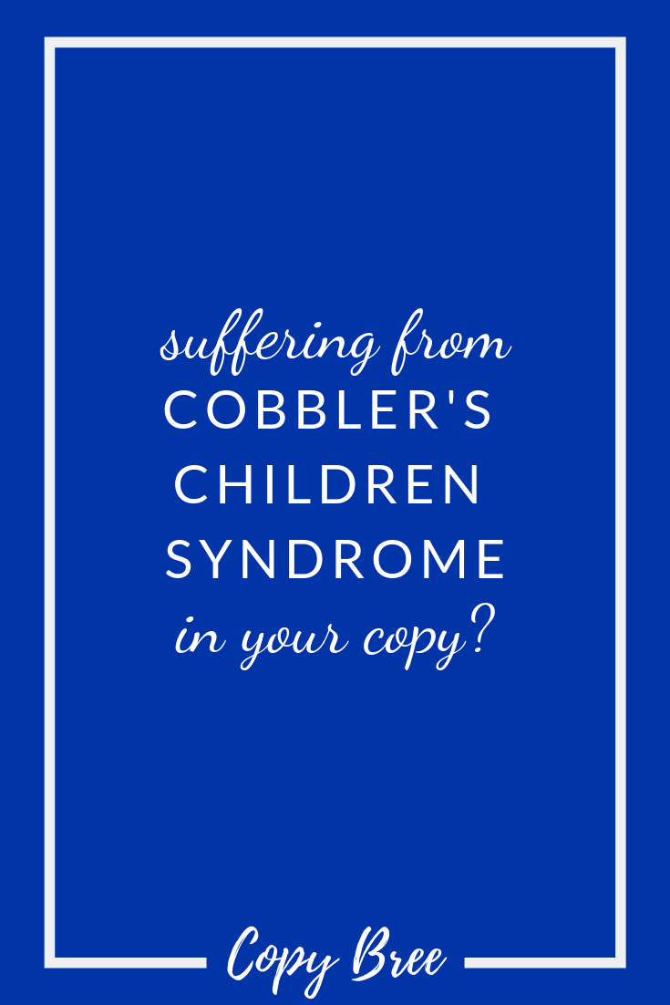 suffering-from-cobbler's-children-syndrome-in-your-copy.png