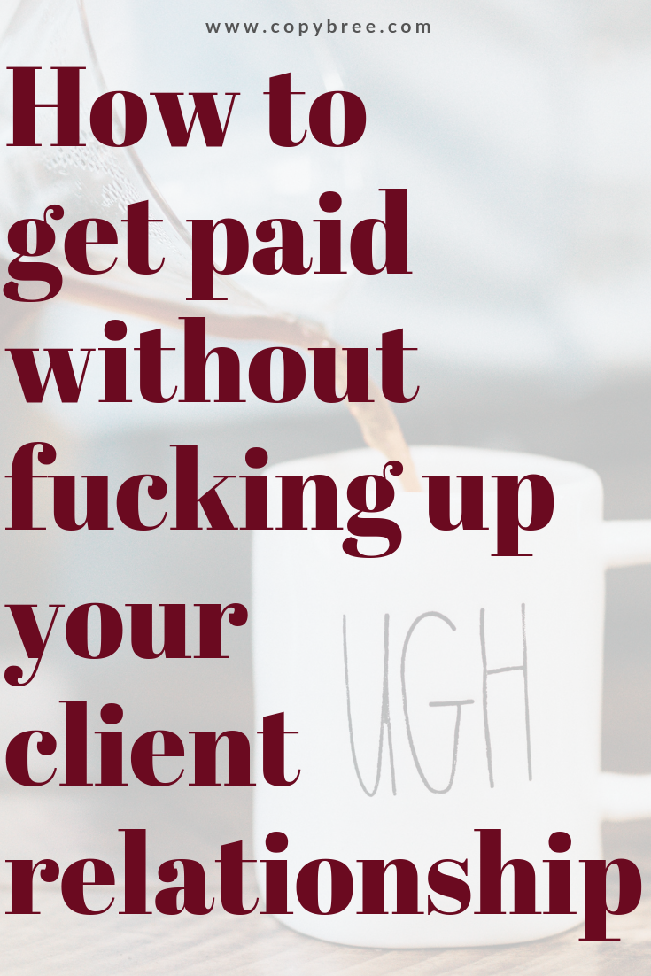 How-to-get-paid-without-fucking-up-your-client-relationship.png