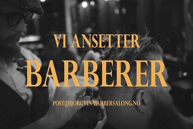 WE ARE HIRING!  Om du selv har erfaring eller kjenner noen som ville egnet seg så ta kontakt med oss på mail - post@bjorgvin-barbersalong.no