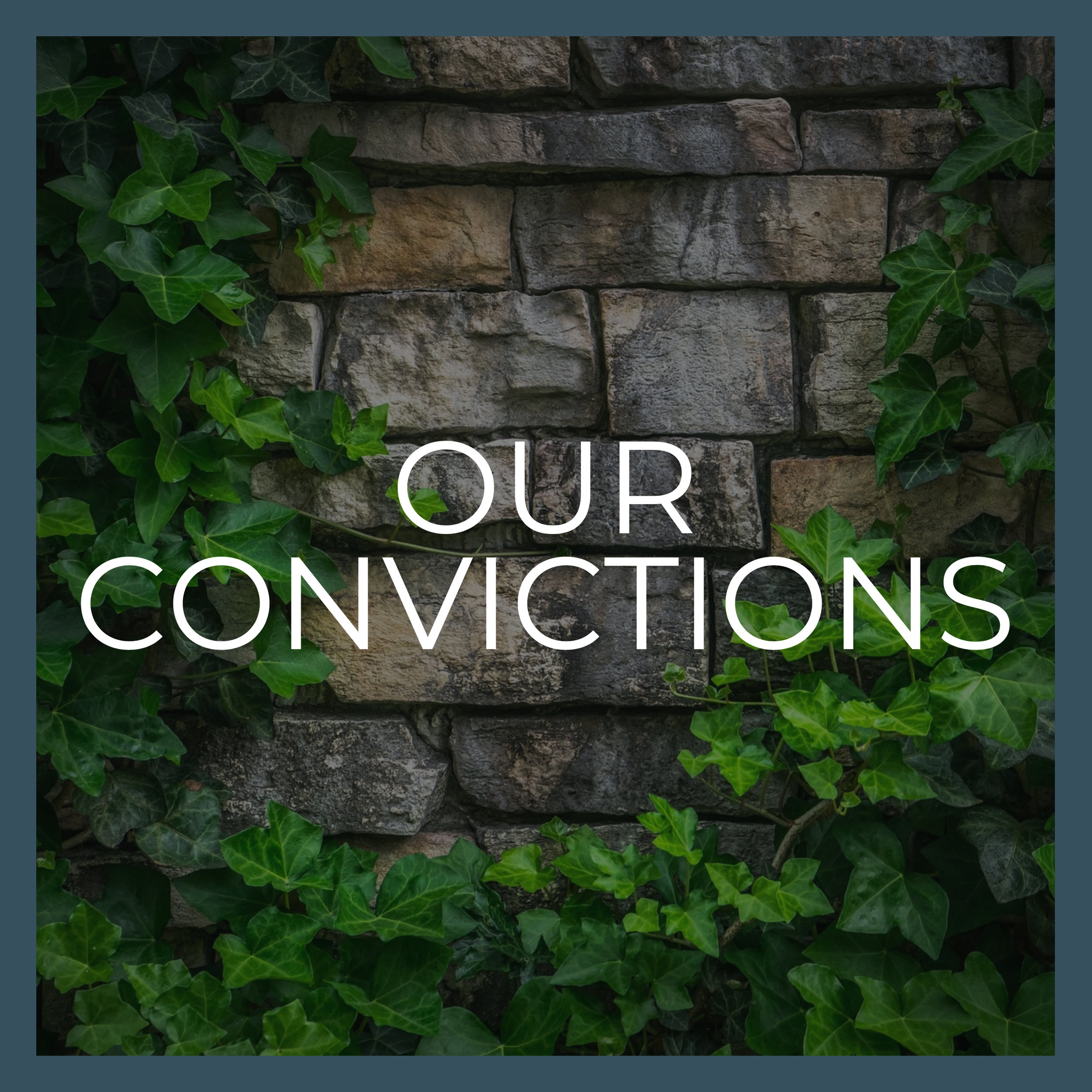 - These are our convictions,rooted in scripture that, guides how we operate as a church.READ MORE