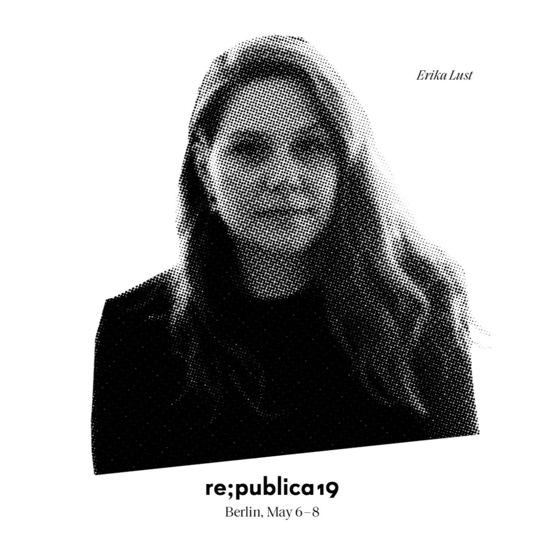 ERIKA LUST - re;publica19 Berlin 6-8 May 2019