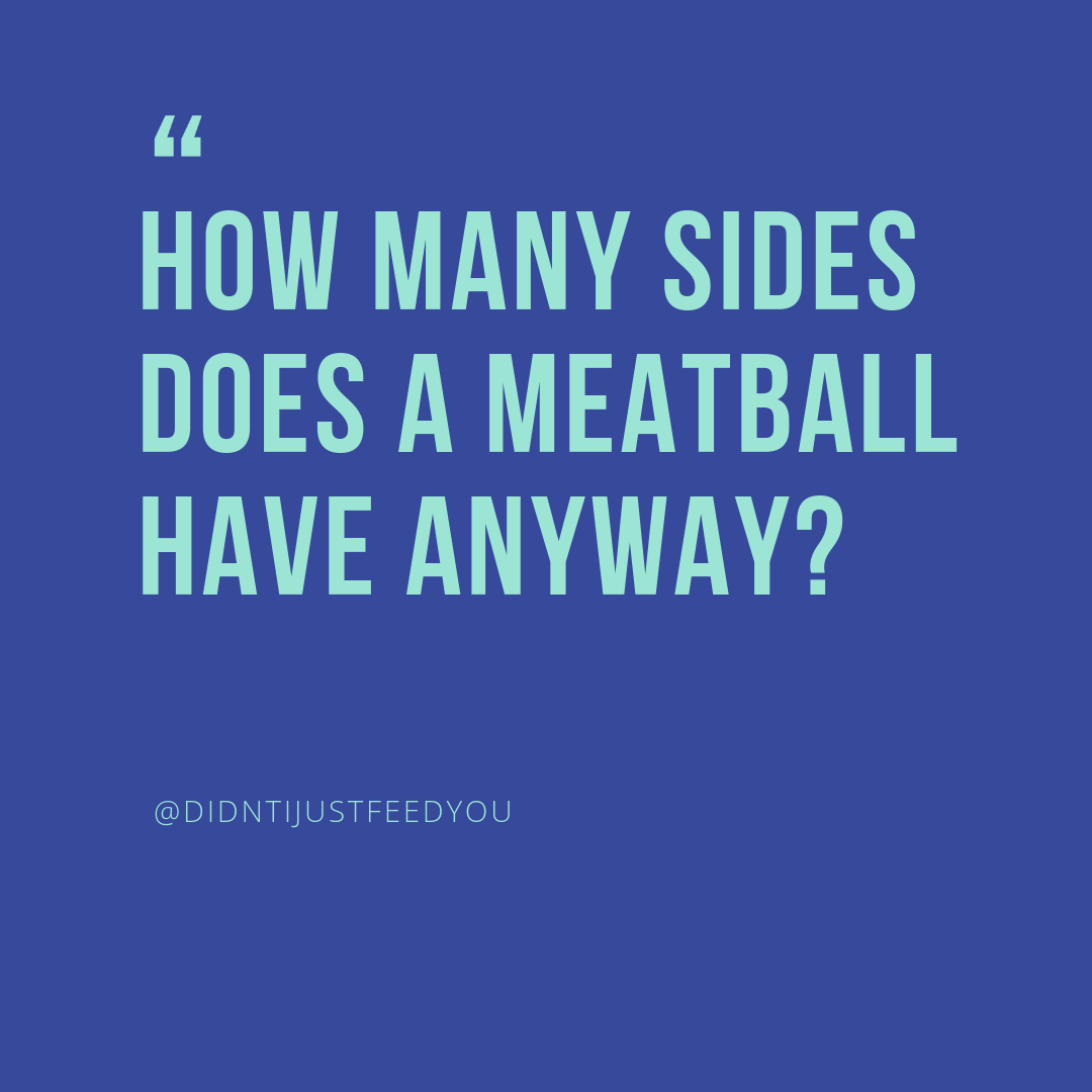 How many sides does a meatball have Didnt I Just Feed You Family Food Podcast.png