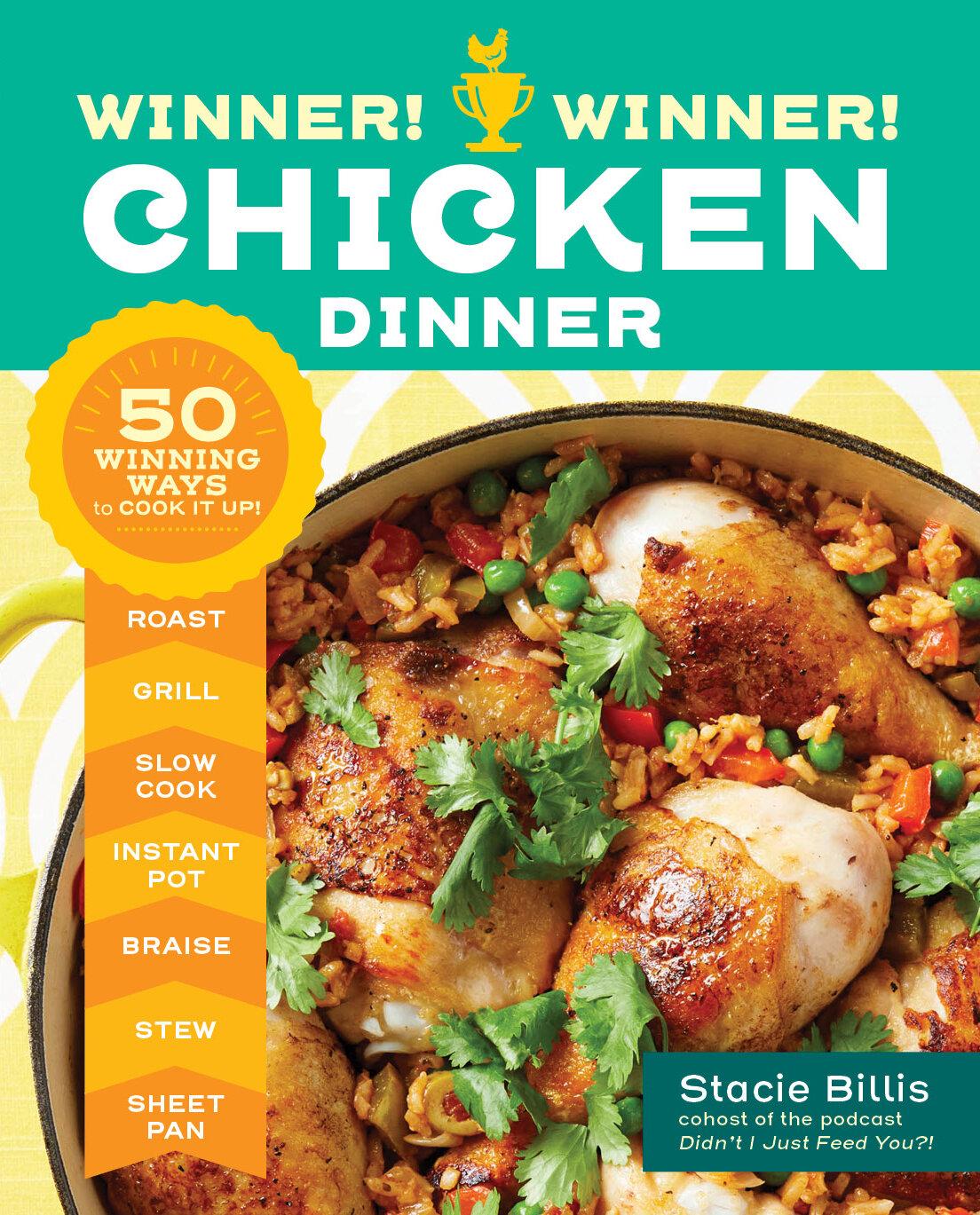 Winner! Winner! Chicken Dinner: 50 Winning Ways To Cook It Up by Stacie Billis