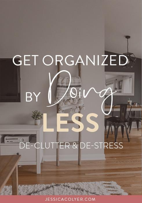 Get Organized By Doing Less: De-Clutter & De-Stress