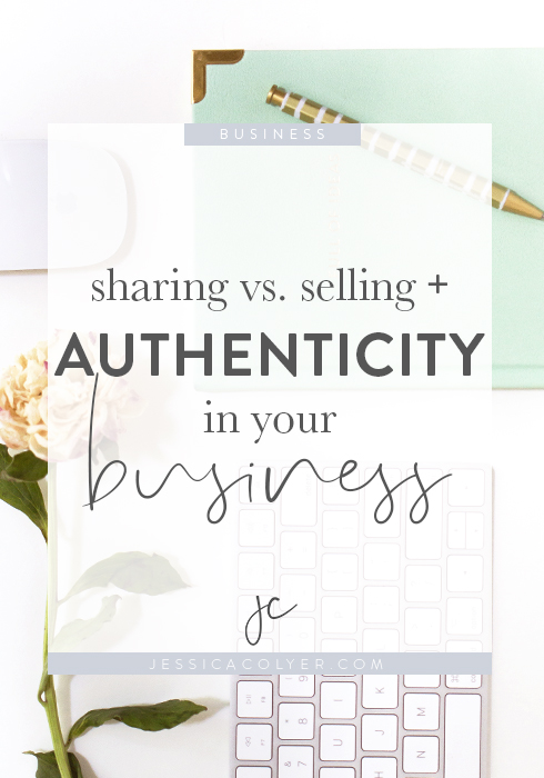 Sharing Vs. Selling and Authenticity In Your Business | Jessica Colyer Blog