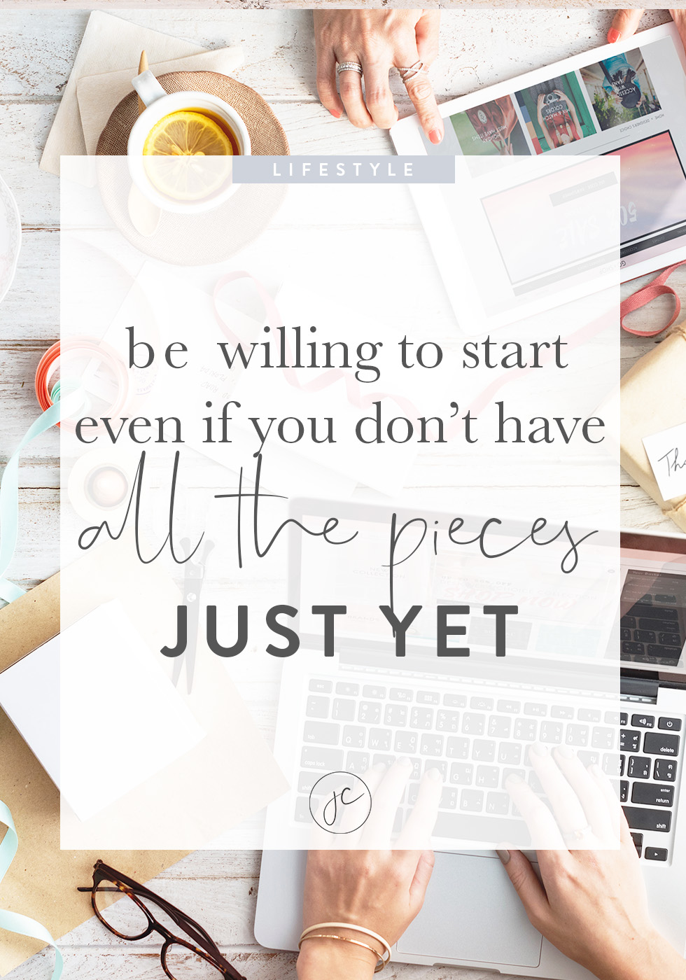 Be Willing to Just Start (Even if You Don't Have All the Pieces Yet!)