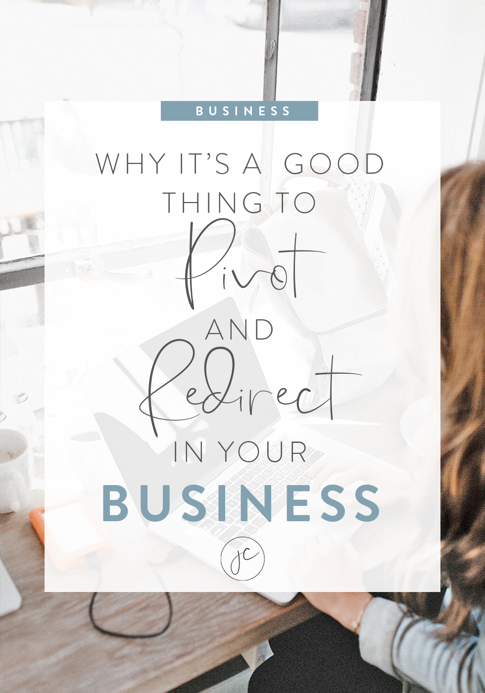 Why It's a Good Thing to Pivot and Redirect In Your Business