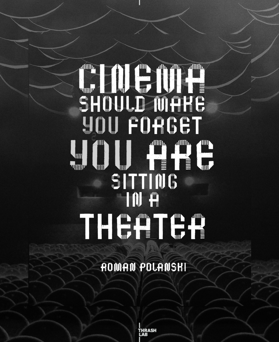 "thrashlab :     ""Cinema should make you forget you are sitting in a theater."" – Roman Polanski -"