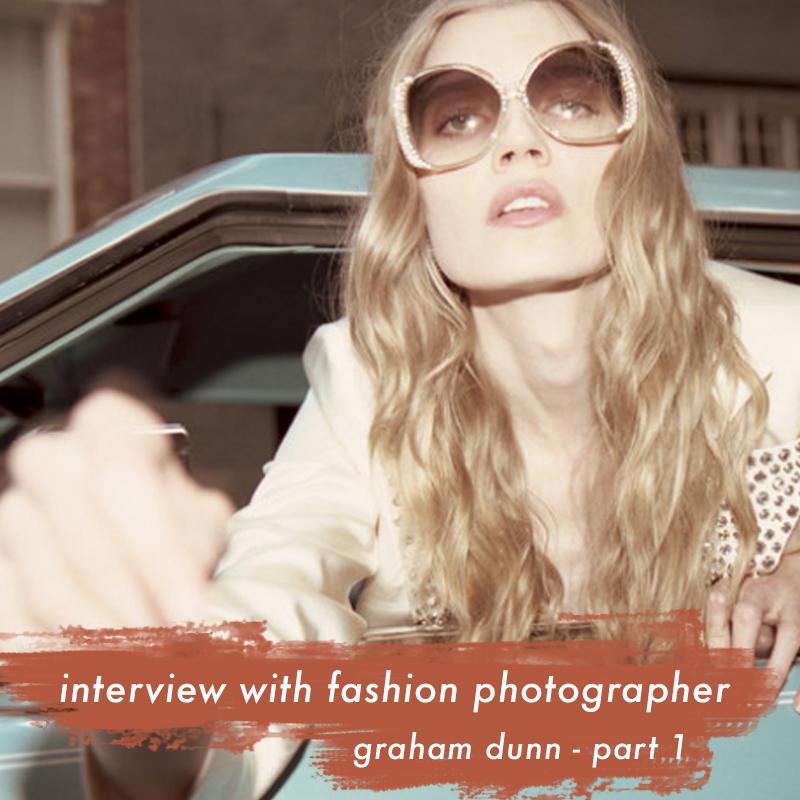 fashion-photographer-graham-dunn-part1.jpg