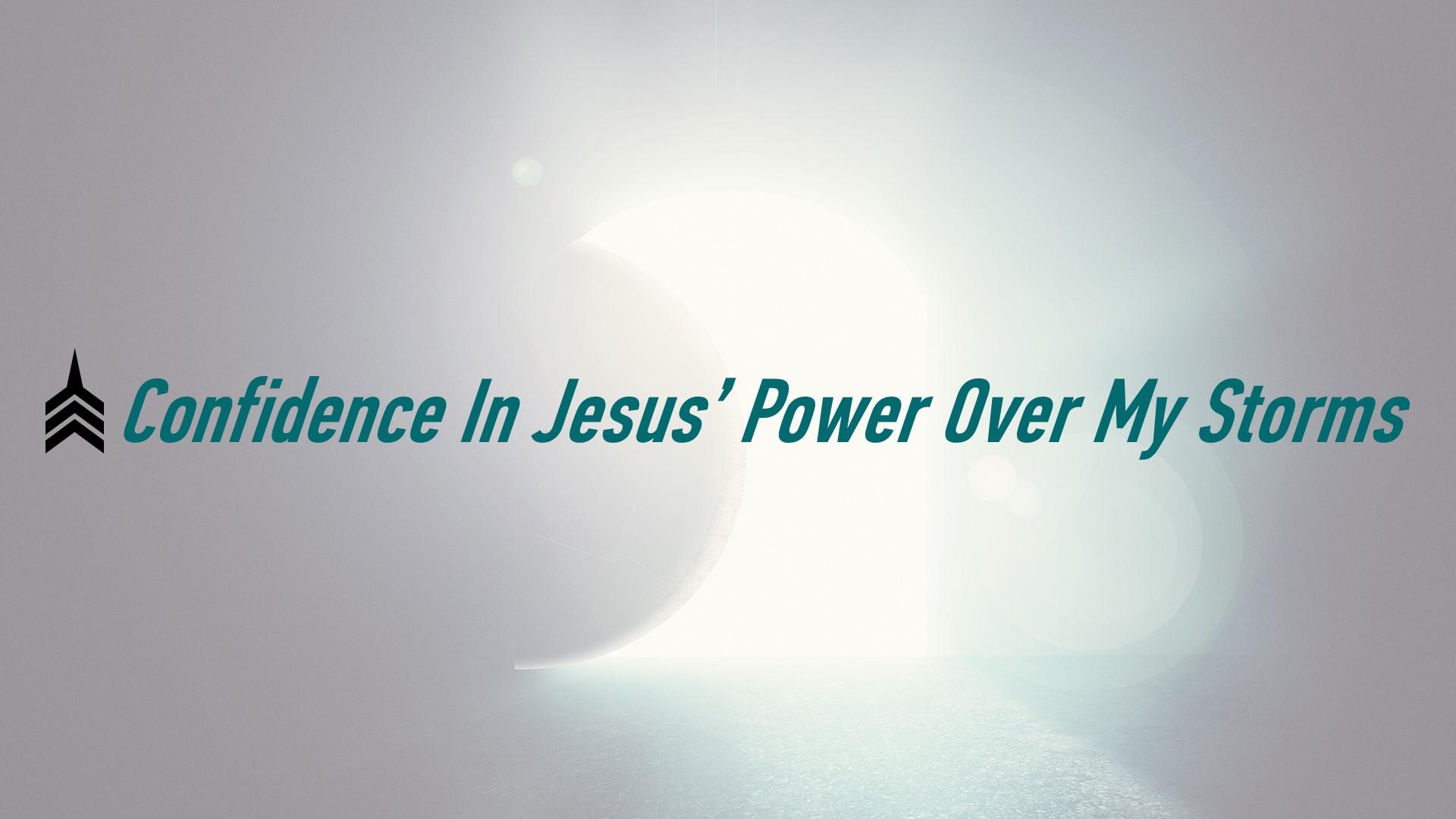 Confidence In Jesus' Power Over My Storms.JPG