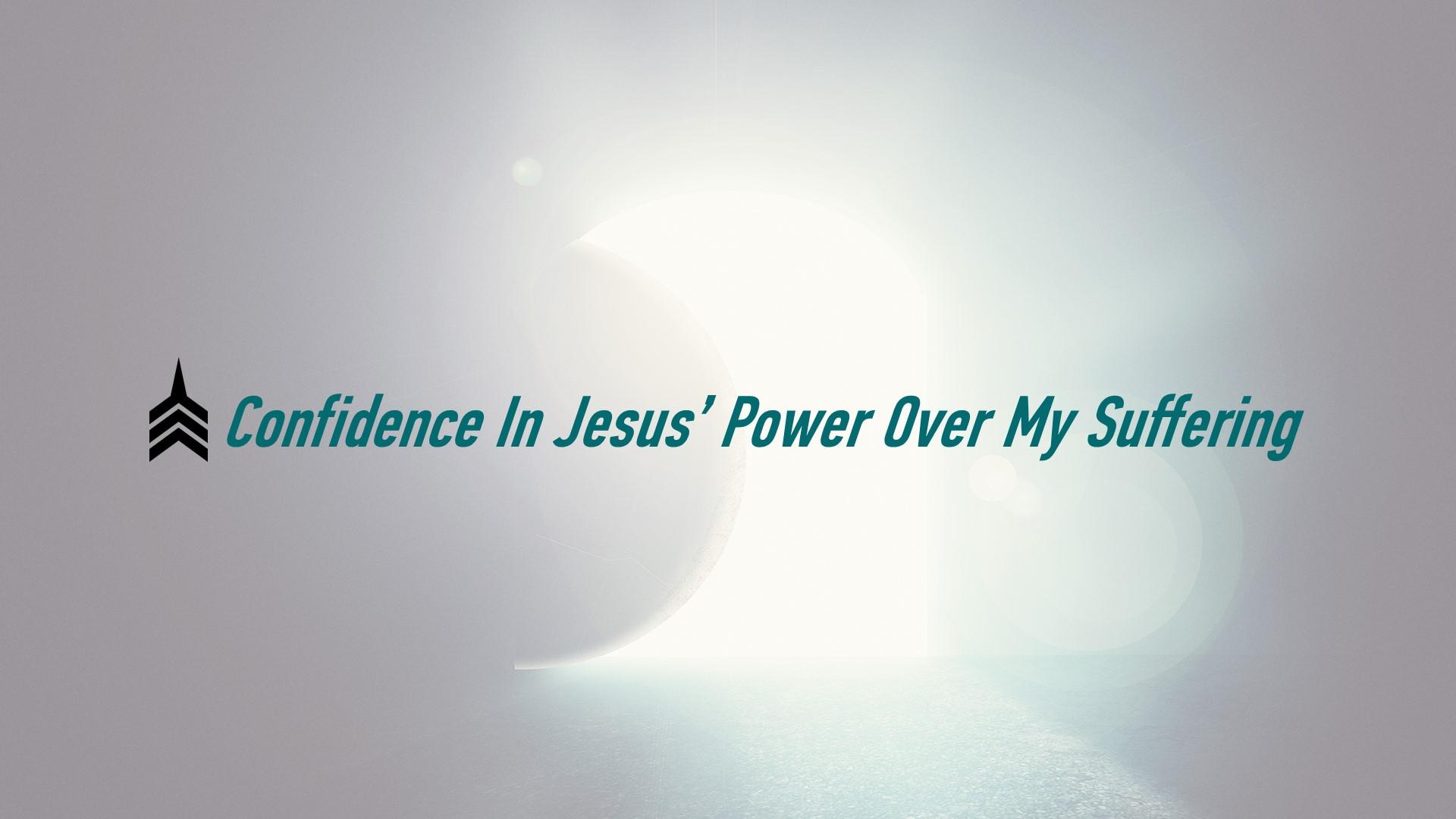 20180715 Confidence In Jesus' Power Over My Suffering.jpg