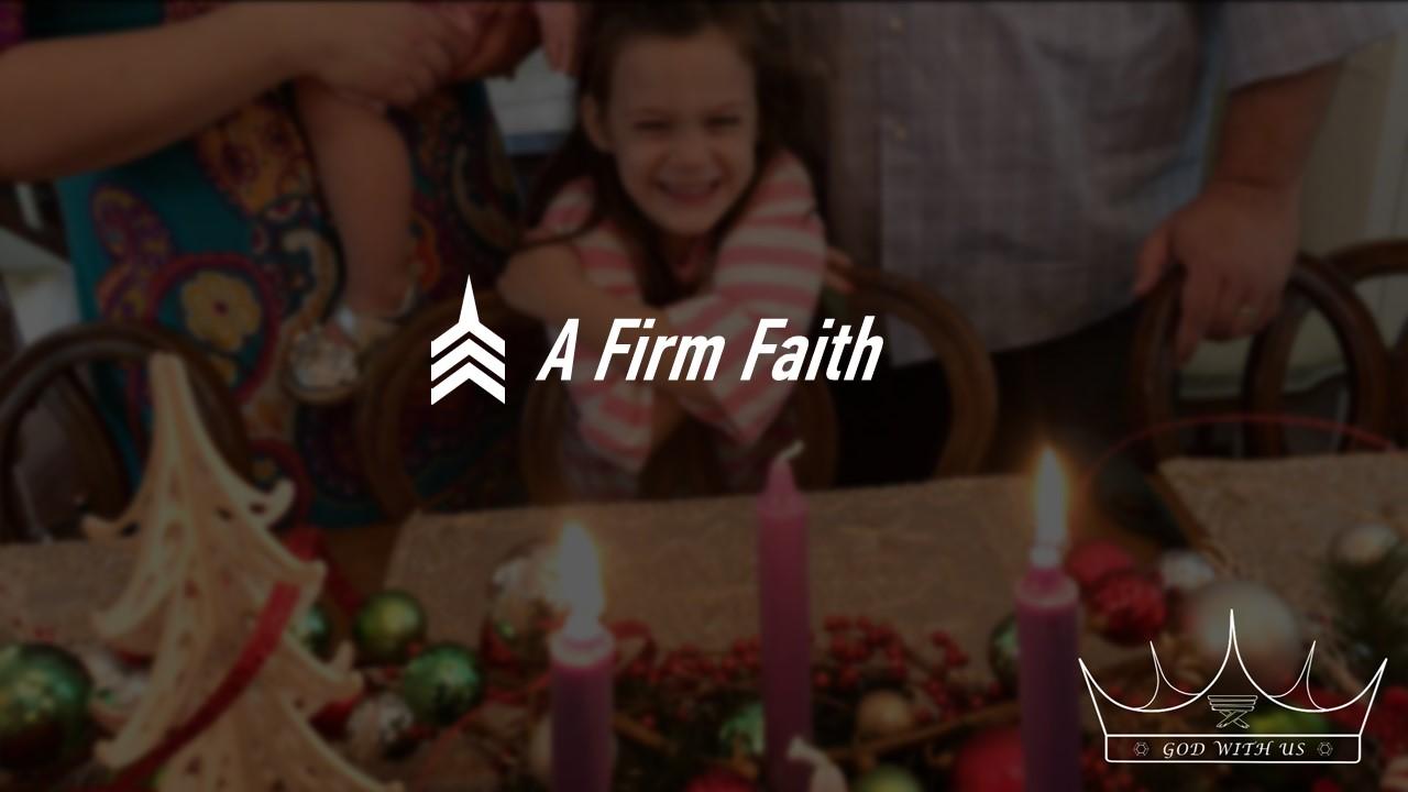 20171210 A Firm Faith.JPG