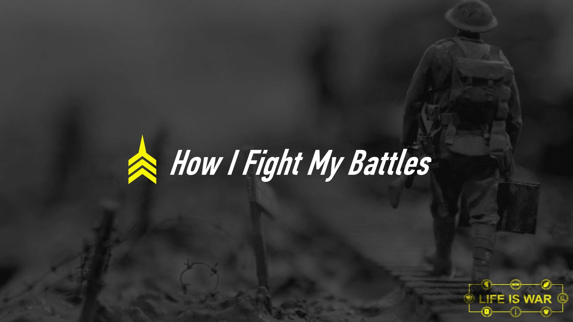 20180826 How I Fight My Battles.JPG