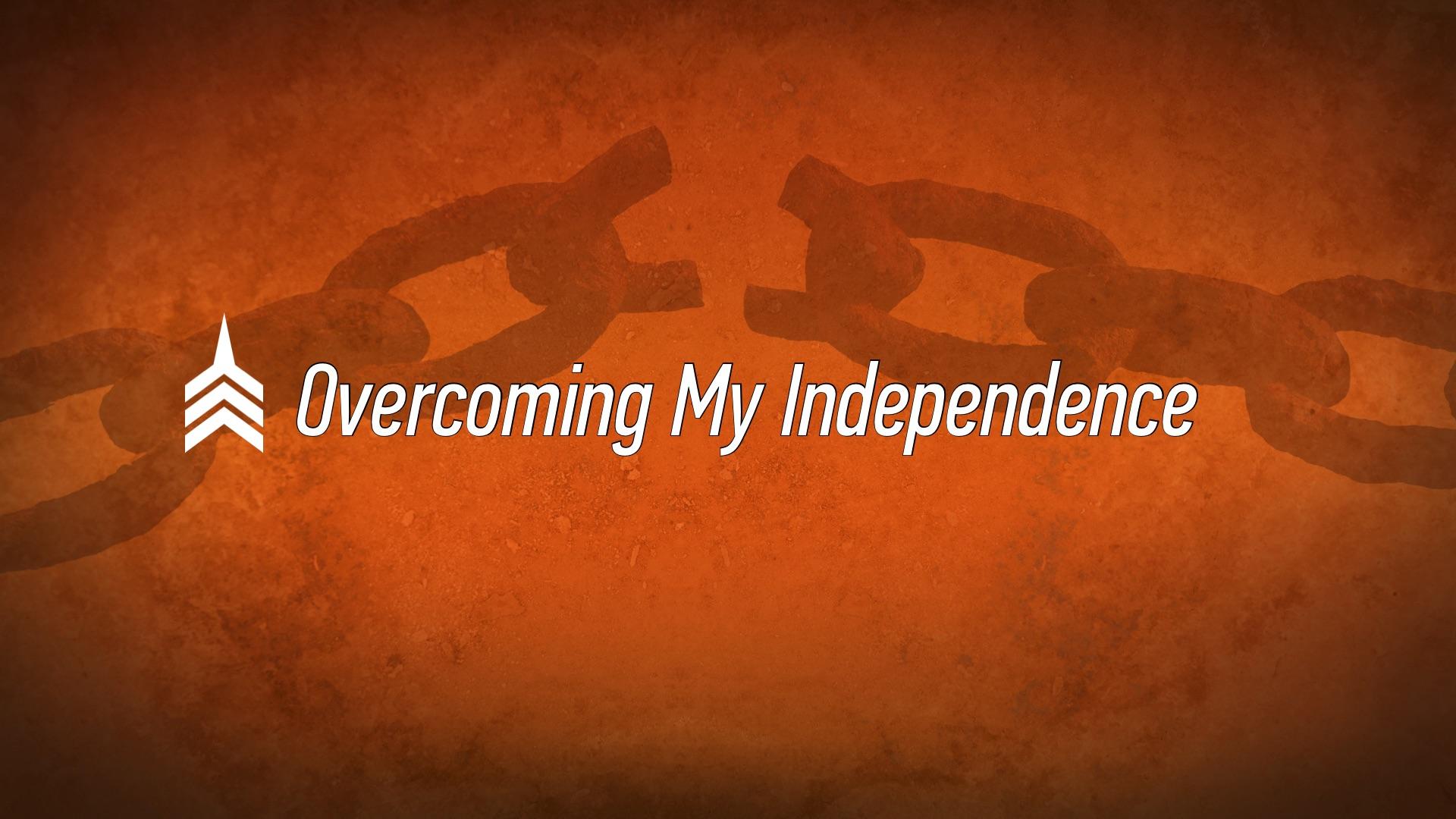 20170730 Overcoming My Independence.jpg