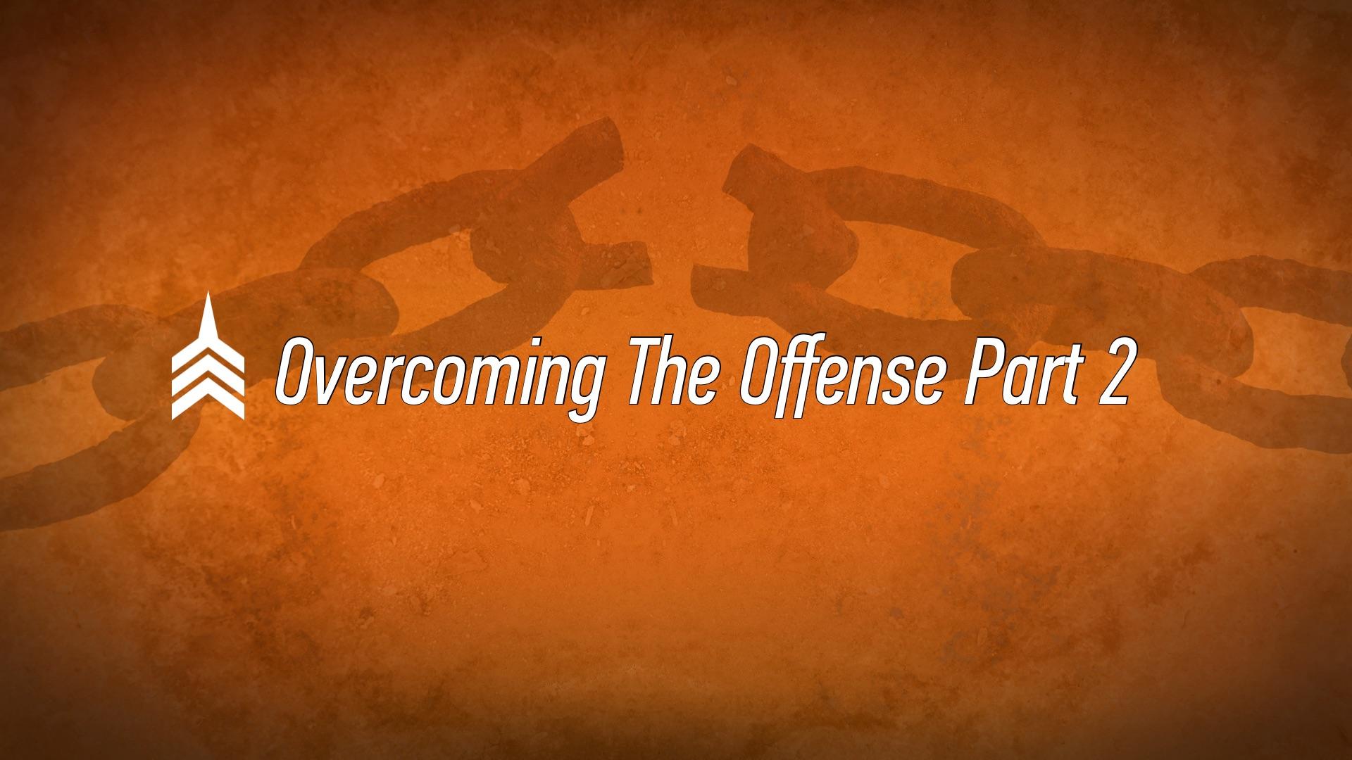 20170702 Overcoming The Offense Part 2.jpg