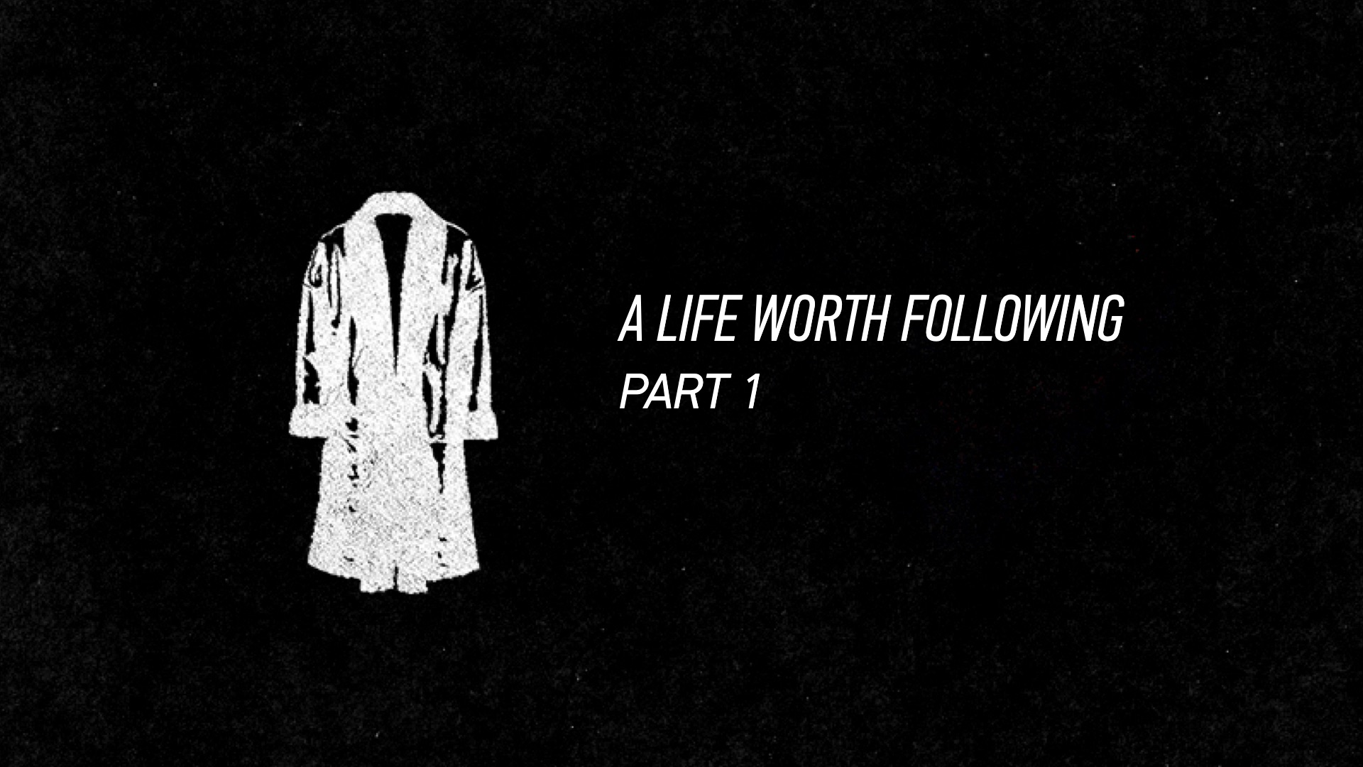20160424 A Life Worth Following - Part 1.jpg