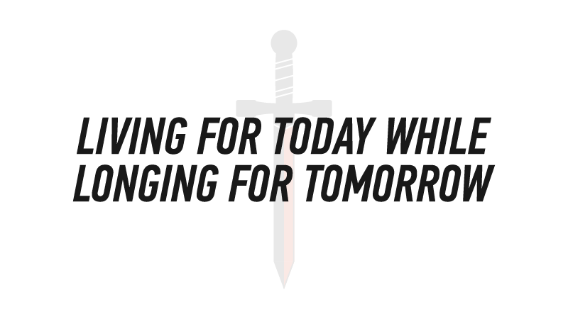 20150927 Living For Today While Longing For Tomorrow.png