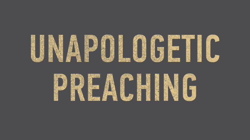 20150111 Unapologetic Preaching.jpg