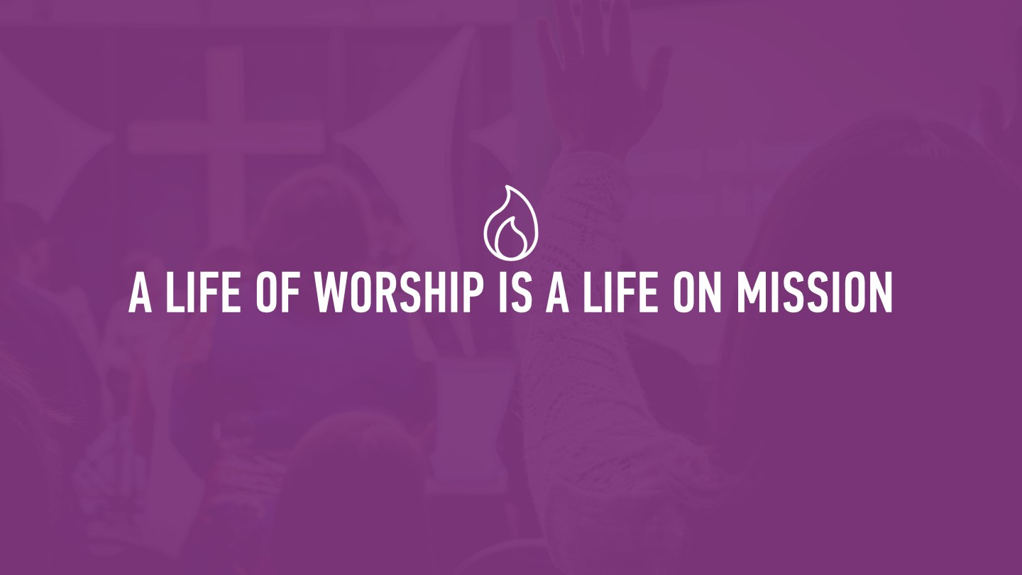 20190721 A LIFE OF WORSHIP IS A LIFE ON MISSION.jpg.JPG