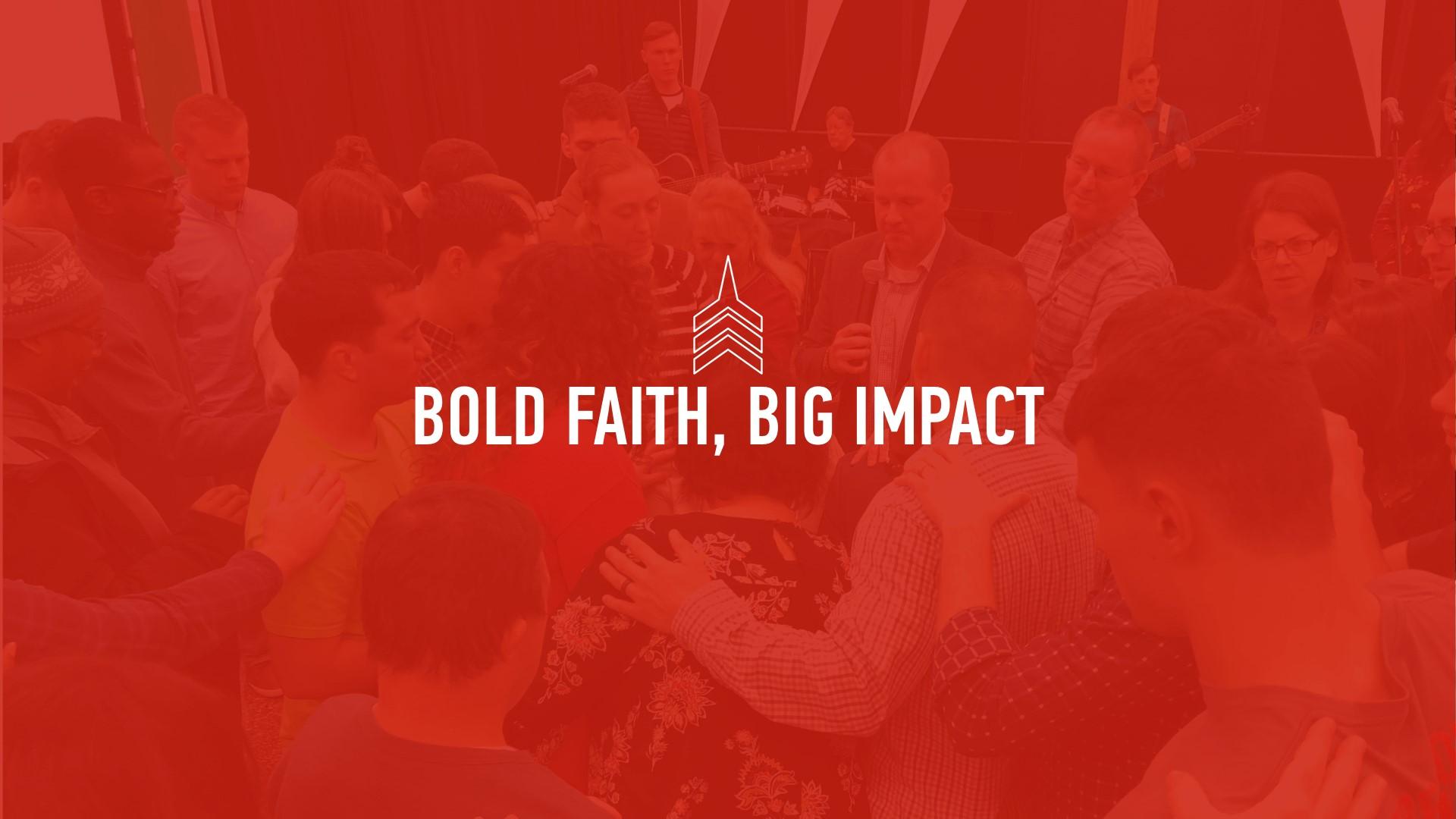 20190908 BOLD FAITH, BIG IMPACT.JPG