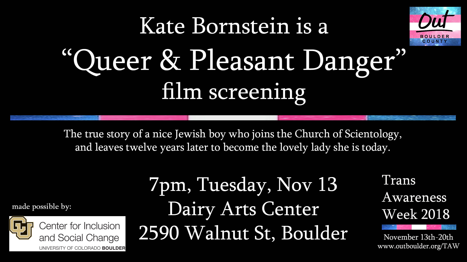 """Kate Bornstein  is a """"Queer and Pleasant Danger"""" film screening at the Dairy Arts Center, Boedecker Theater. For decades, performance artist and writer Kate Bornstein has been exploding binaries and deconstructing gender and, her own identity. Trans-dyke. Reluctant polyamorist. Sadomasochist. Recovering Scientologist. Pioneering Gender Outlaw. Kate Bornstein Is a Queer and Pleasant Danger presents her on her latest tour with rollicking public performances and painful personal revelations as it bears witness to Kate as a trailblazing artist, theorist, and activist who inhabits a space between male and female with wit, style, and astonishing candor. By turns meditative and playful, the film invites us on a thought-provoking journey through Kate's world in seeking answers to some of life's biggest questions. (Same Feder, 2014, USA, 1:12, NR)   Facebook Event Info"""
