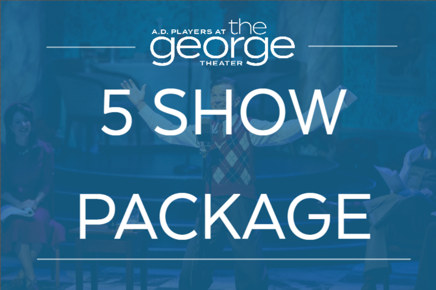 5 SHOW PACKAGE - Our best deal! Purchase tickets to all 5 shows in our season and receive 20% off regular prices (basically getting a show for free). You guarantee the same seats for each show, pick your night, and join us for A Season of Hope!