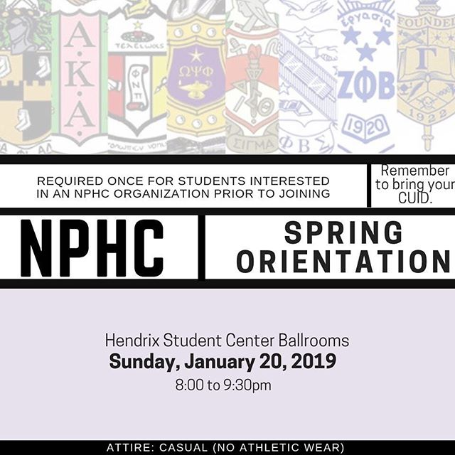 Are you interested in learning about the National Pan-Hellenic Council, also known as the Divine Nine? If so, come out to NPHC Spring Orientation on Sunday, January 20, 2019 at 8:00! This is MANDATORY for individuals who are interested in joining a NPHC organization. There will also be light refreshments available. The dress code is casual, but please, NO athletic wear! Hope to CU there!