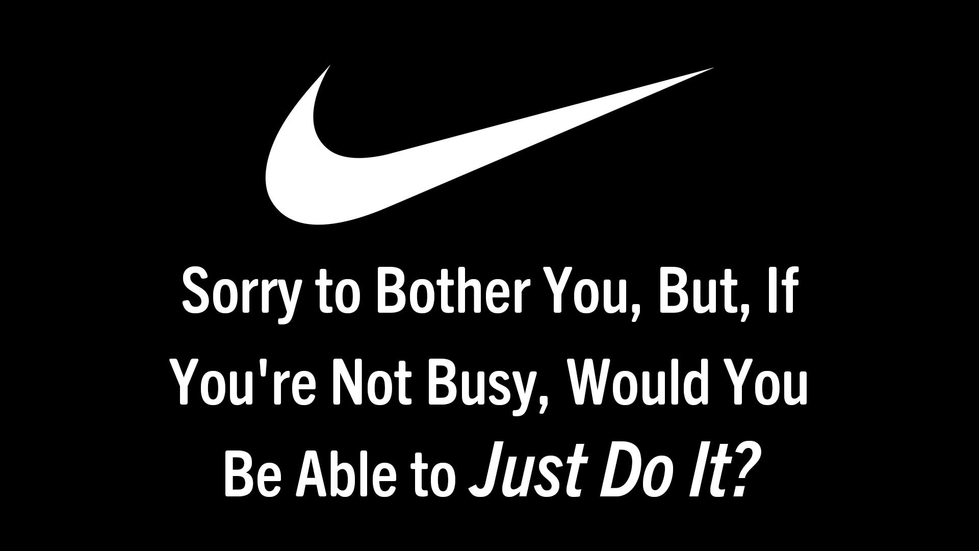 Nike-Creates-Gentler-Slogan-for-Midwestern-Consumers--'Sorry-to-Bother-You,-But,-If-You're-Not-Busy,-Would-You-Be-Able-to-Just-Do-It-'.jpg